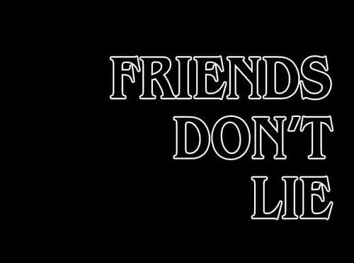 Friends don't lie⚠️