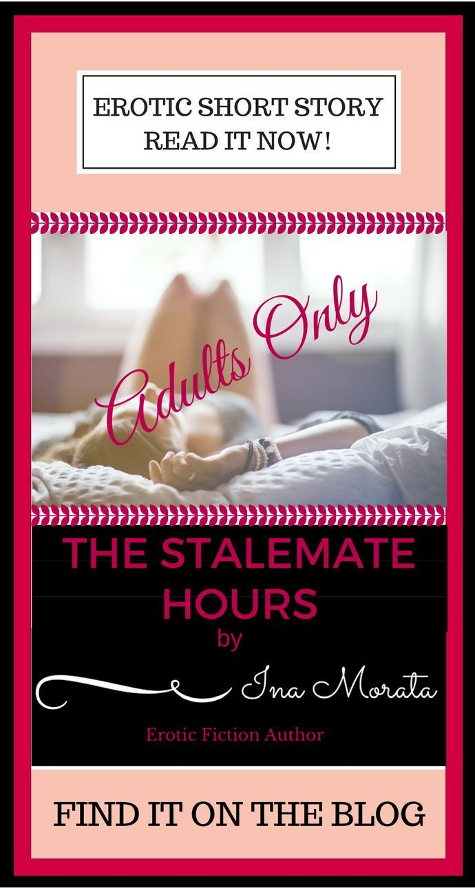 On the blog: The Stalemate Hours, a soulful erotic short story.  Find it at: http://ina-morata.com/2016/08/01/the-stalemate-hours-18-only?utm_content=buffer1218e&utm_medium=social&utm_source=pinterest.com&utm_campaign=buffer  Readers 18+ only please!  Happy reading!  Ina x