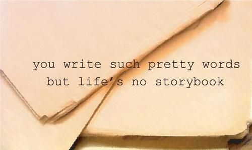 You write such pretty words, but life's no storybook   Bright Eyes lyrics