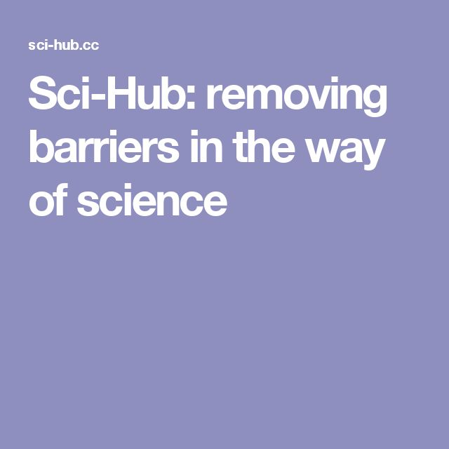 Sci-Hub: removing barriers in the way of science