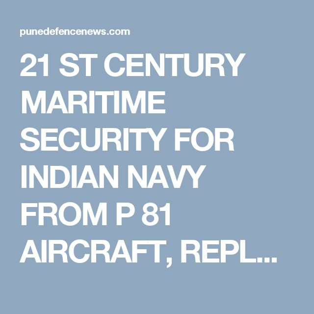 21 ST CENTURY MARITIME SECURITY FOR INDIAN NAVY FROM P 81 AIRCRAFT,  REPLACING TUPOLEV TU 142 M PATROL AIRCRAFT