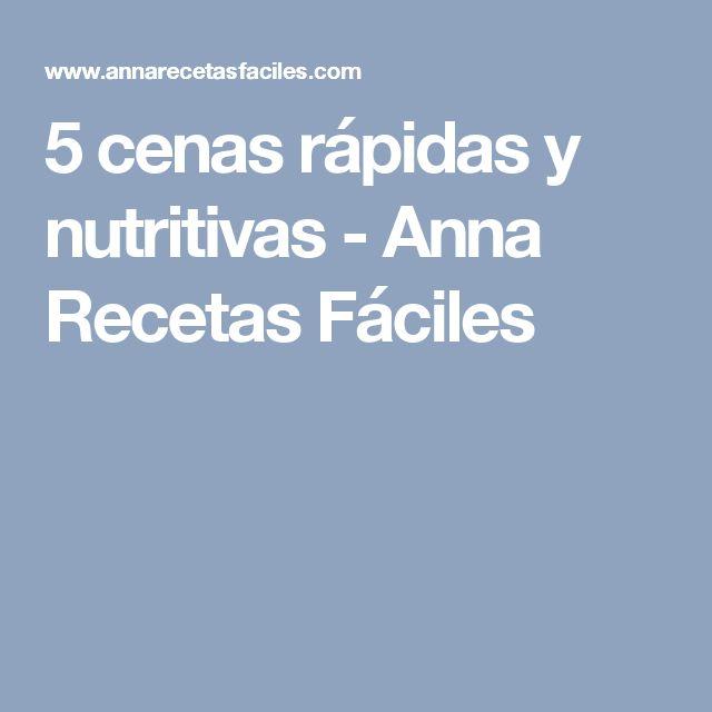 5 cenas rápidas y nutritivas - Anna Recetas Fáciles