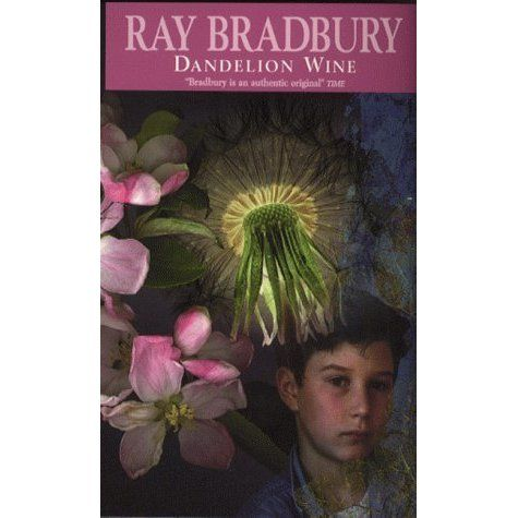 life explains in dandelion wine by ray bradbury In the news did ray bradbury a dyed-in-the-wool sci-fi nerd, i came to ray bradbury in my early teens because of where he was dandelion wine, the illustrated.