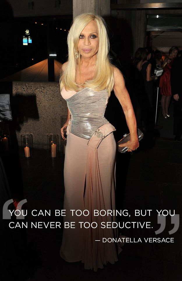 """""""You can be too boring, but you can never be too seductive"""" Donatella Versace Quote"""
