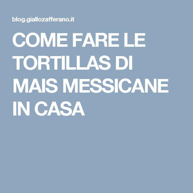 COME FARE LE TORTILLAS DI MAIS MESSICANE IN CASA
