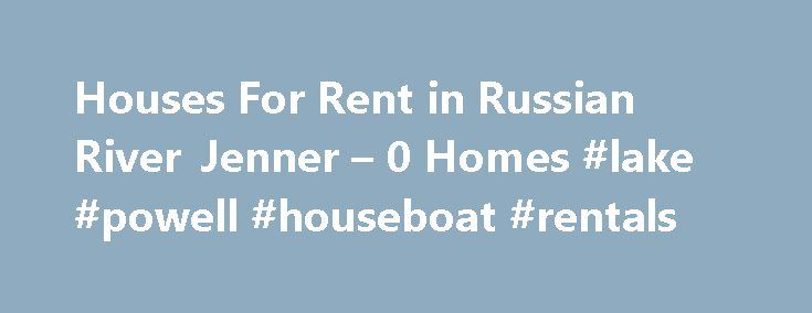 Houses For Rent in Russian River Jenner – 0 Homes #lake #powell #houseboat #rentals http://rentals.remmont.com/houses-for-rent-in-russian-river-jenner-0-homes-lake-powell-houseboat-rentals/  #russian river rentals # Russian River Jenner Houses For Rent ZIPs Near Russian River Why use Zillow? Use Zillow to find your next perfect rental in Russian River. You can even find Russian River luxury apartments or a rental for you and your pet. If you need some help deciding how much to spend…
