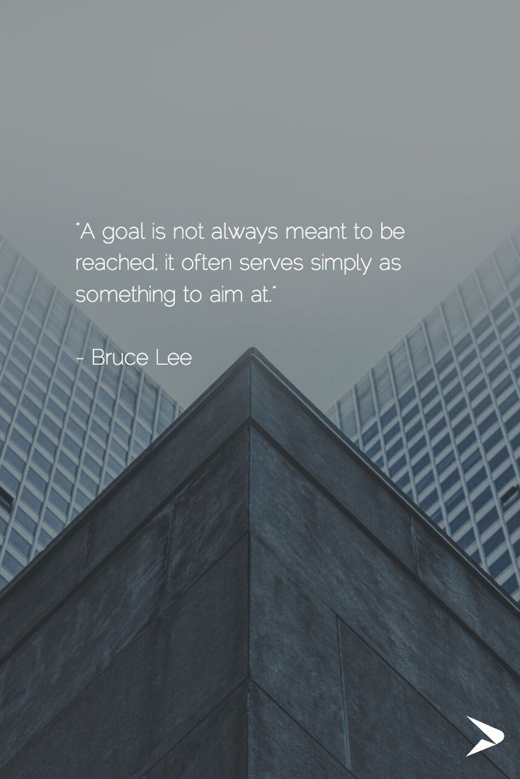 """""""A goal is not always meant to be reached, it often serves simply as something to aim at.""""   - Bruce Lee #qotd #goals"""