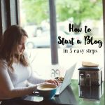 How to Start a Blog, in 5 easy steps