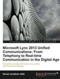 Microsoft Lync 2013 Unified Communications: From Telephony to Real Time Communication in the Digital Age free download by Daniel Jonathan Valik ISBN: 9781849685061 with BooksBob. Fast and free eBooks download.  The post Microsoft Lync 2013 Unified Communications: From Telephony to Real Time Communication in the Digital Age Free Download appeared first on Booksbob.com.