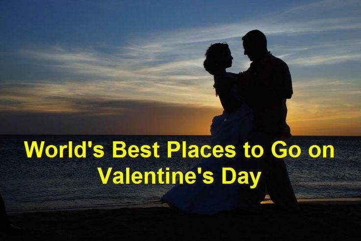 worlds best places to go on valentines day best places to travel pinterest - Places To Go On Valentines Day