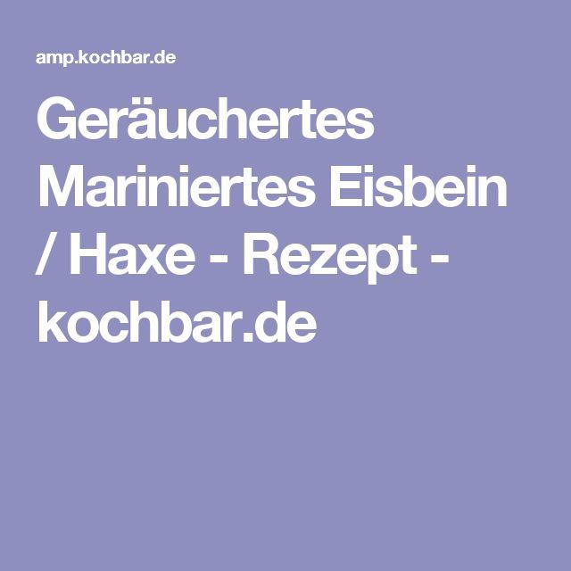 Geräuchertes Mariniertes Eisbein / Haxe - Rezept - kochbar.de