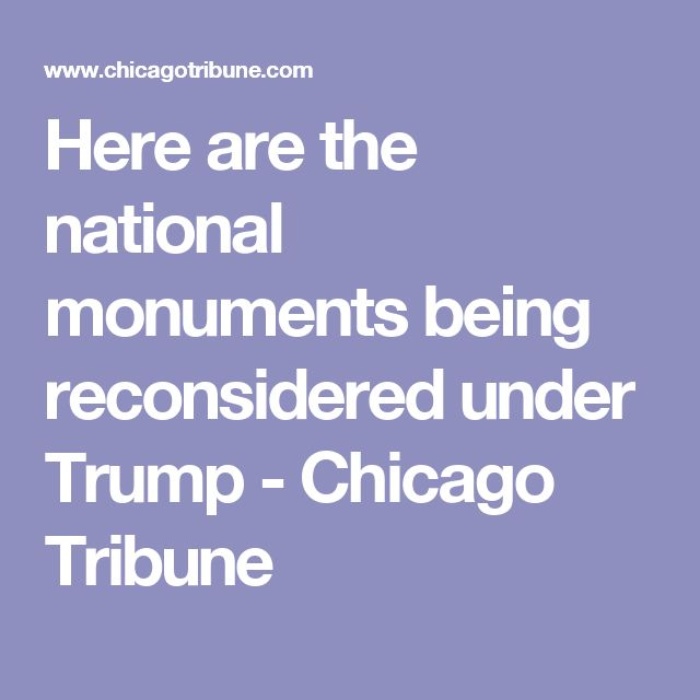 Here are the national monuments being reconsidered under Trump - Chicago Tribune