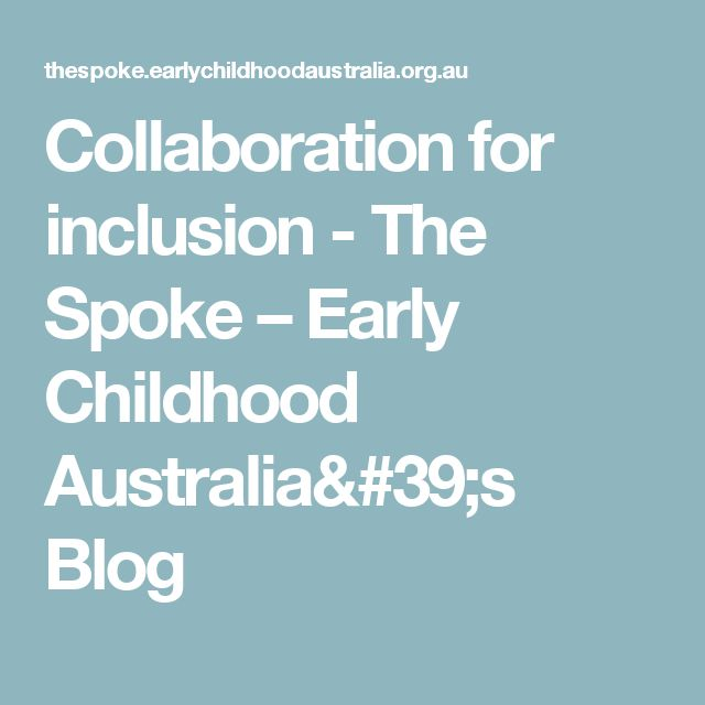 Collaboration for inclusion - The Spoke – Early Childhood Australia's Blog
