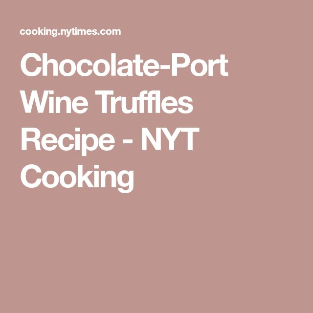 Chocolate-Port Wine Truffles Recipe - NYT Cooking