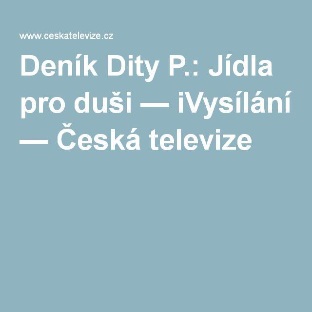 Deník Dity P.: Jídla pro duši — iVysílání — Česká televize