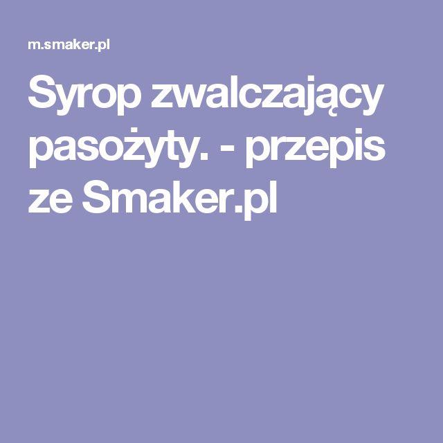 Syrop zwalczający pasożyty. - przepis ze Smaker.pl