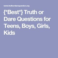 {*Best*} Truth or Dare Questions for Teens, Boys, Girls ...