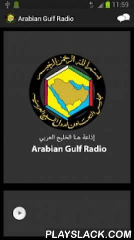 Arabian Gulf Radio  Android App - playslack.com , Arabian Gulf Radio airs news, views, reviews and entertainment relevant to the Gulf region. The contents are mostly in Arabic and run live 24X7. If you're anywhere near Bahrain, you can listen to the channel on your FM radio at 102.7.