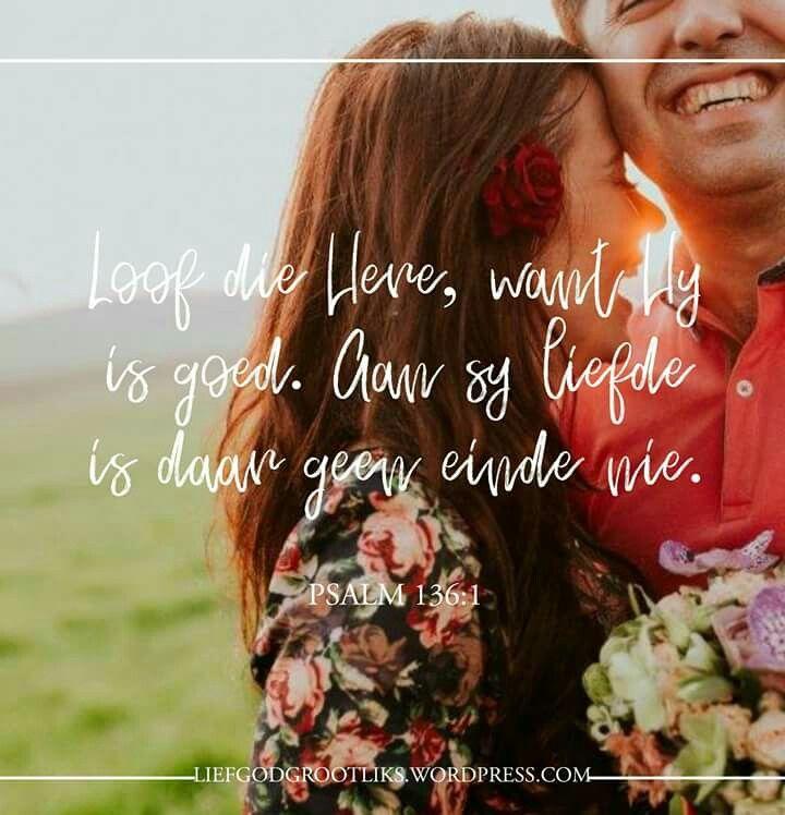 Psalm 136:1 Loof die Here, want Hy is goed. Aan sy liefde is daar geen einde nie.  https://liefgodgrootliks.wordpress.com/2017/05/10/die-diepte-van-lojale-liefde/  #LiefGodGrootliks #Rut