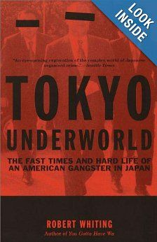 Tokyo Underworld: The Fast Times and Hard Life of an American Gangster in Japan: Robert Whiting: 9780375724893: Amazon.com: Books