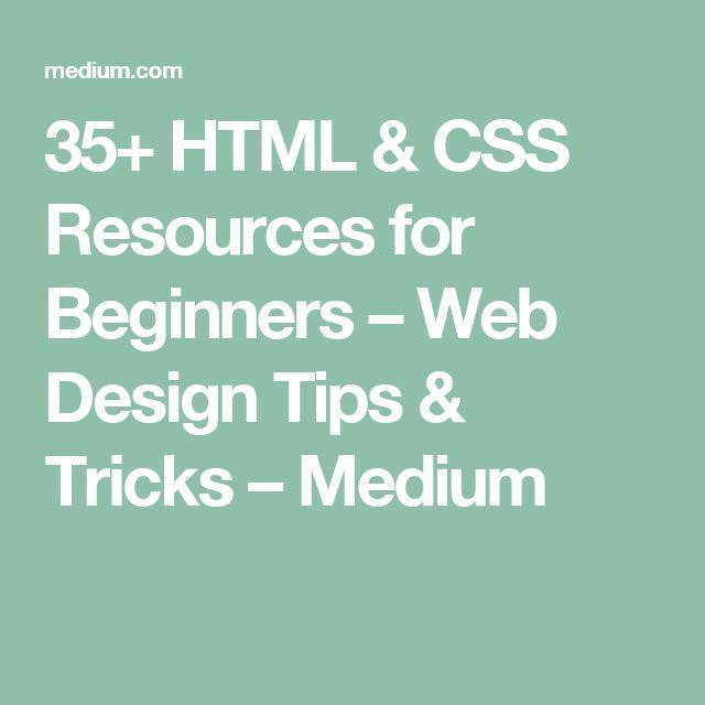 35+ HTML & CSS Resources for Beginners – Web Design Tips & Tricks – Medium