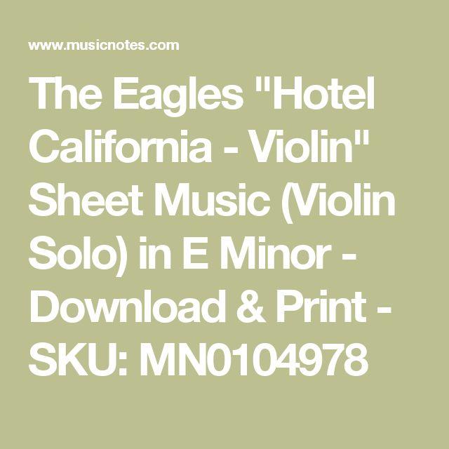 """The Eagles """"Hotel California - Violin"""" Sheet Music (Violin Solo) in E Minor - Download & Print - SKU: MN0104978"""