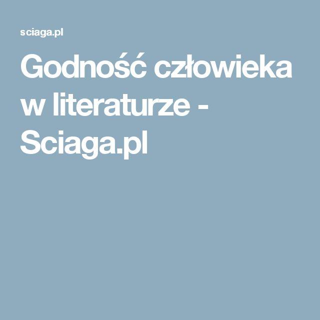 Godność człowieka w literaturze - Sciaga.pl