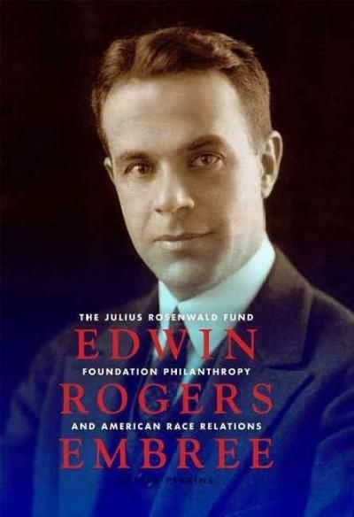 Edwin Rogers Embree: The Julius Rosenwald Fund Foundation Philanthropy and American Race Relations