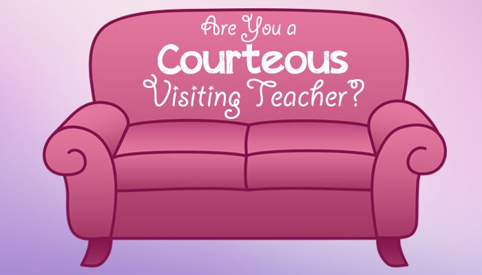 You may have done all your visiting teaching, but did you do it courteously? Here are some hints you may not have thought of.