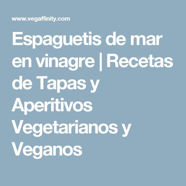 Espaguetis de mar en vinagre | Recetas de Tapas y Aperitivos Vegetarianos y Veganos