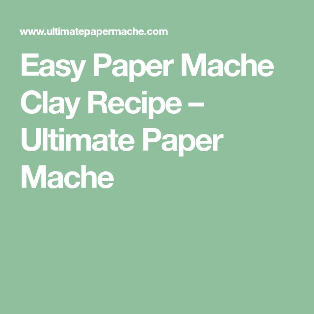 Easy Paper Mache Clay Recipe – Ultimate Paper Mache