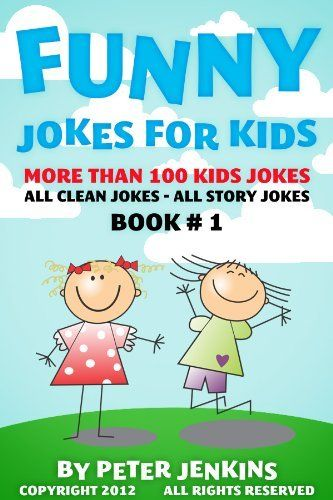 Funny Jokes for Kids: All Jokes are Clean and of the Longer Variety--Story Jokes (No Short Jokes) Book #1 by Peter Jenkins. $3.35. 114 pages. Author: Peter Jenkins. Publication: April 17, 2012