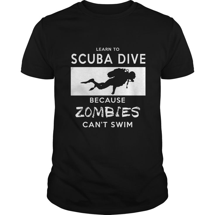 Learn To Scuba Dive, Because Zombies Can't Swim. Funny Zombie Quotes, Sayings T-Shirts, Hoodies, Tees, Clothing, Gifts. #zombie