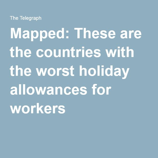Mapped: These are the countries with the worst holiday allowances for workers