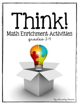 THINK! Math Enrichment Activities for Grades 3 and 4: Such an engaging way to challenge your little geniuses and fast finishers.  Your students will utilize critical thinking and problem solving skills while building a deep and solid understanding of various math concepts.