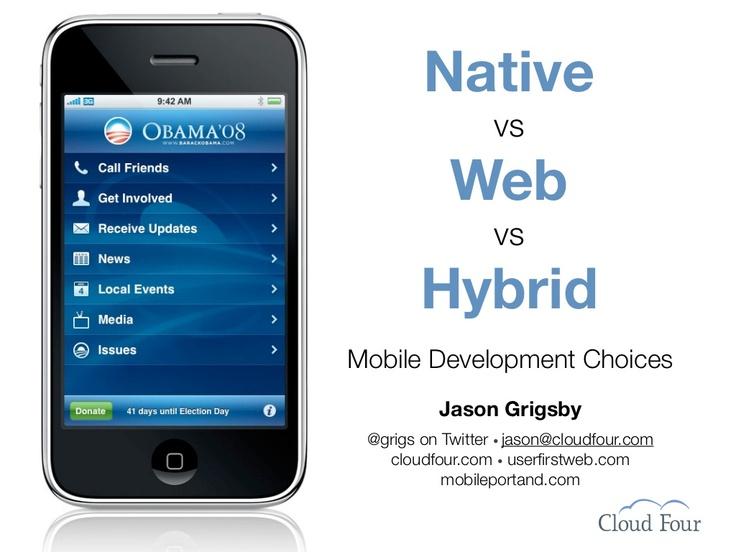 native-vs-web-vs-hybrid-mobile-development-choices by Jason Grigsby via Slideshare