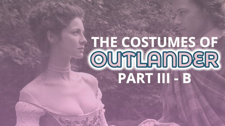The Costumes Of Outlander Part III - B (Claire Randall Fraser)