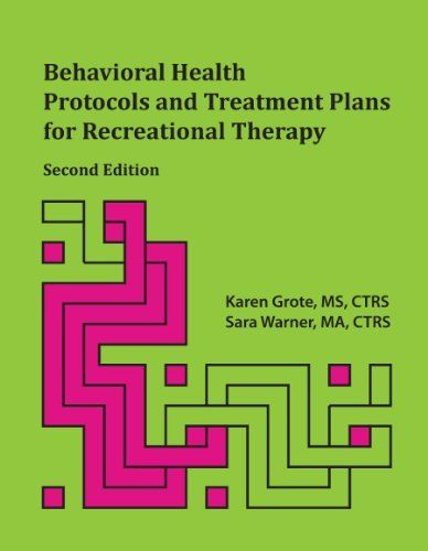 Behavioral Health Protocols and Treatment Plans for Recreational Therapy by Karen Grote. June 14. RM 736.7 G76 2013