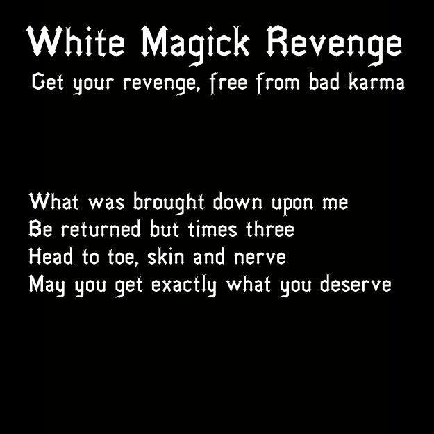White magick revenge spell. Can also be used as a chant or mantra instead. Mama Pagan