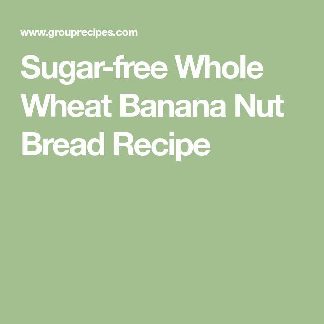 Sugar-free Whole Wheat Banana Nut Bread Recipe