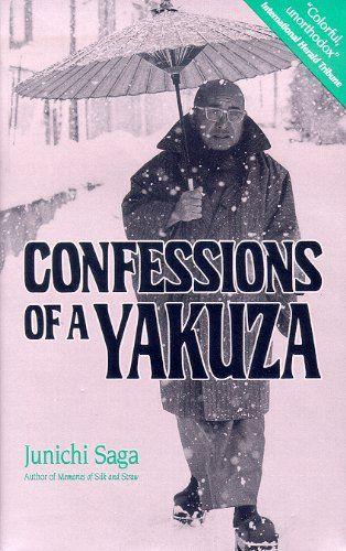 Confessions of a Yakuza: A Life in Japan's Underworld:  Junichi Saga