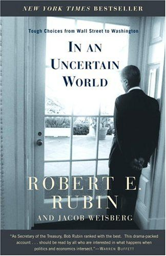 In an Uncertain World: Tough Choices from Wall Street to Washington by Robert Rubin