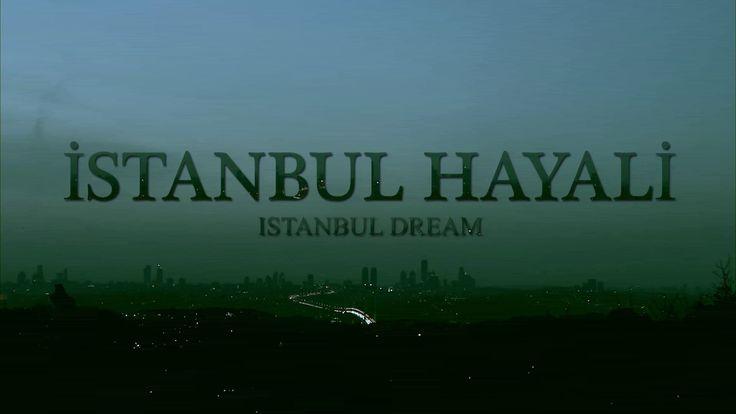 İstanbul Hayali / Istanbul Dream -- Bir İstanbul Belgeseli