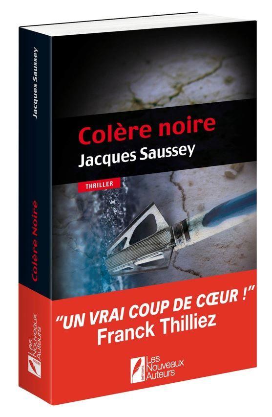 Colère Noire, de Jacques Saussey - Editions Les Nouveaux Auteurs