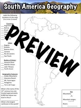 This South America Geography Worksheet has 24 items for students to label on a map as well as two questions to answer. An answer key is included. Items to label include:Countries: Argentina, Bolivia, Brazil, Chile, Colombia, Peru, VenezuelaCities: Bogota, Brasilia, Buenos Aires, Caracas, Rio de Janeiro, Sao PauloBodies of water: Amazon River, Atlantic Ocean, Lake Titicaca, Pacific OceanGeographic features: Andes Mountains, Atacama Desert, Mt.