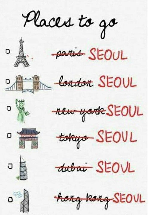 KPOP FANS CAN RELATE !<=== agreed, I still want to go to other places but Seoul is my number one