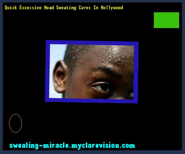 Quick Excessive Head Sweating Cures In Hollywood 122216 - Your Body to Stop Excessive Sweating In 48 Hours - Guaranteed!
