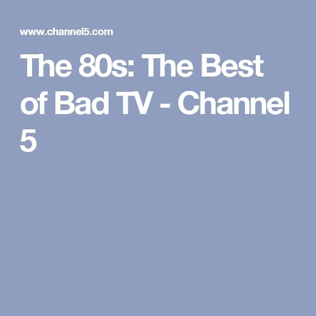 The 80s: The Best of Bad TV - Channel 5