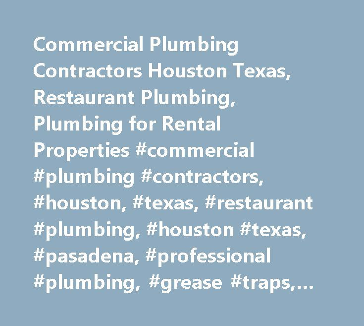 Commercial Plumbing Contractors Houston Texas, Restaurant Plumbing, Plumbing for Rental Properties #commercial #plumbing #contractors, #houston, #texas, #restaurant #plumbing, #houston #texas, #pasadena, #professional #plumbing, #grease #traps, #sub #meters http://south-carolina.remmont.com/commercial-plumbing-contractors-houston-texas-restaurant-plumbing-plumbing-for-rental-properties-commercial-plumbing-contractors-houston-texas-restaurant-plumbing-houston-texas-pasade/  # Herrera Plumbing…