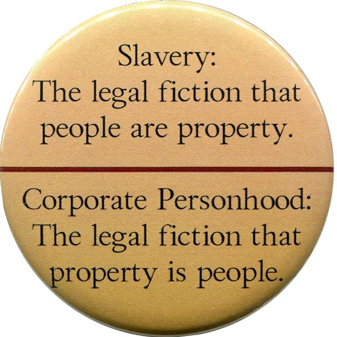 Corporate Personhood: A Fiction http://www.npr.org/2011/10/24/141663195/what-is-the-basis-for-corporate-personhood Citizens United www.nytimes.com/2010/01/22/us/politics/22scotus.html?pagewanted=all_r=0